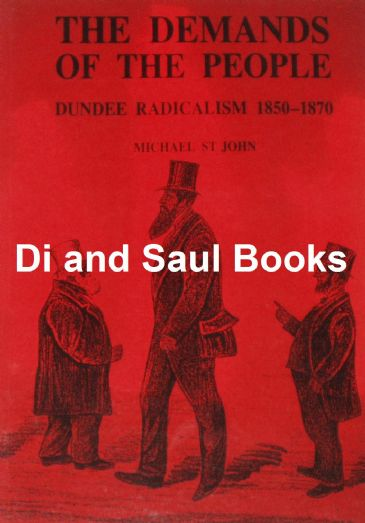 The Demands of the People, Dundee Radicalism 1850-1870, by Michael St John